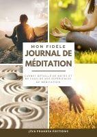 MON FIDÈLE JOURNAL DE MÉDITATION – Carnet à remplir pour suivre vos méditations